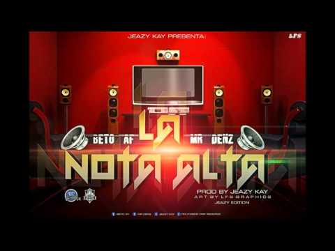 Beto AF & Mr Denz - La Nota Alta (Mixtape) | Hosted by Jeazy Kay
