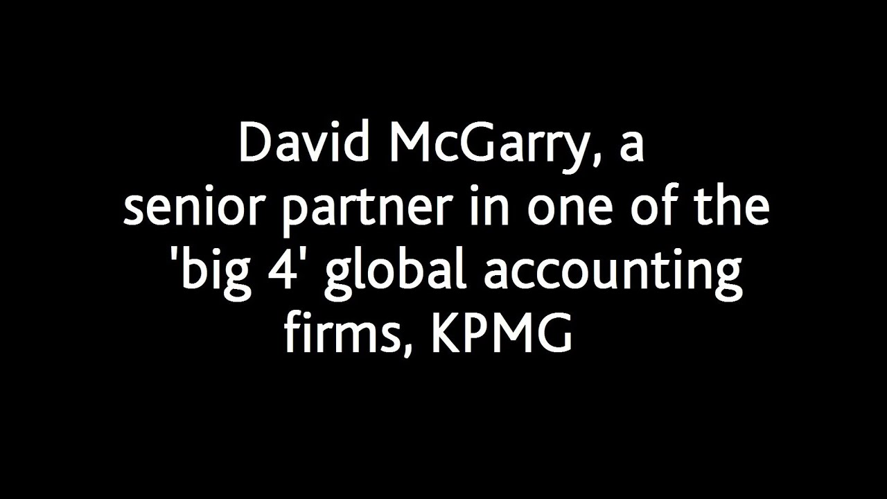 David McGarry, a senior partner in one of the 'big 4' global accounting  firms, KPMG