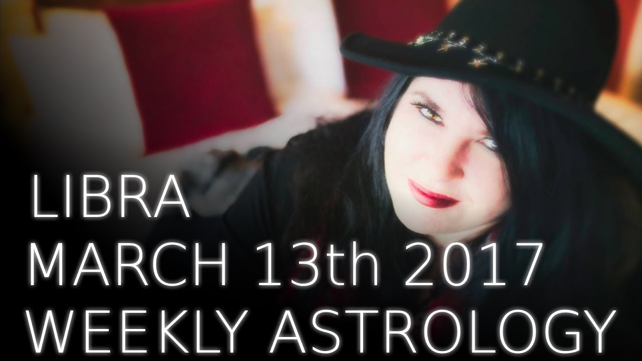 Libra Weekly Astrology Forecast 13th March 2017 - YouTube