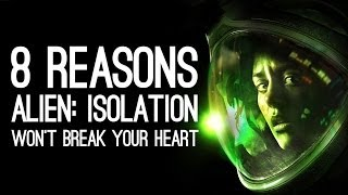 8 Reasons Alien: Isolation Won't Break Your Heart All Over Again