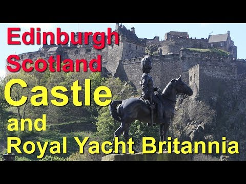 Edinburgh Castle and Royal Yacht Britannia, Scotland
