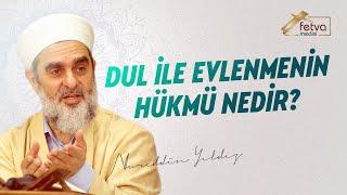 Dul ile Evlenmenin Hükmü Nedir? - Nureddin YILDIZ - www.fetvameclisi.com