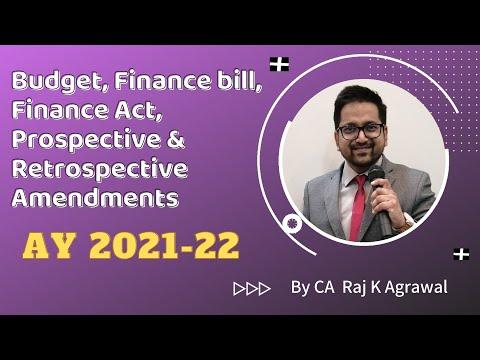 Budget, Finance Bill, Finance Act, Prospective & Retrospective Amendments by CA Raj K Agrawal