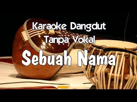 Karaoke Sebuah Nama ( Tanpa Vokal )