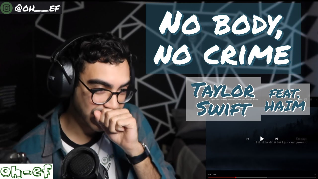 Taylor Swift Feat Haim No Body No Crime Evermore Reaction Youtube Am no, no body, no crime d em but i ain't lettin' up until the day i die. taylor swift feat haim no body no crime evermore reaction