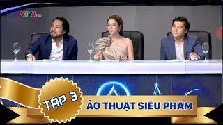 ẢO THUẬT SIÊU PHÀM 2018 - TẬP 3 - FULL HD - PHÁT SÓNG NGÀY 20/05/2018