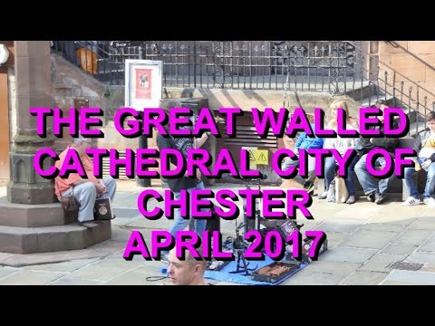 4K. CHESTER. THE WALLED CATHEDRAL CITY. APRIL 2017.