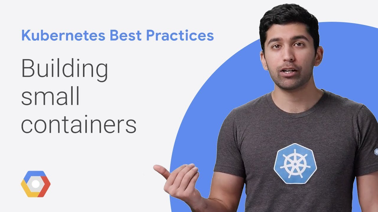 Kubernetes best practices: How and why to build small