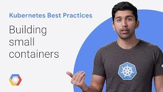 Building Small Containers (Kubernetes Best Practices)