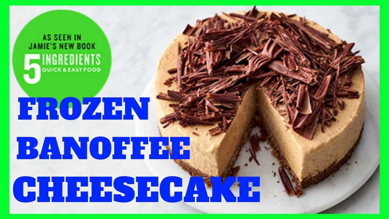 FROZEN BANOFFEE CHEESECAKE | JAMIE OLIVER | QUICK & EASY ...