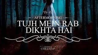 Tujh Mein Rab Dikhta Hai Chillout Remix Aftermorning Mp3 Song Download