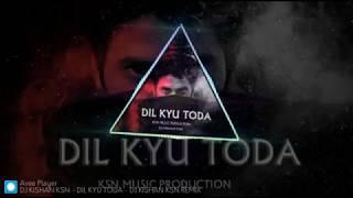 Dil Kyu Toda DJ Kishan Ksn remix