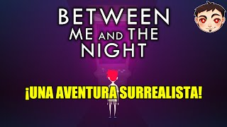 Between Me and The Night - ¡UNA AVENTURA SURREALISTA!