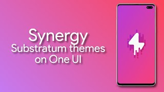 Get Substratum Themes On Any Samsung One Ui Device Using Synergy