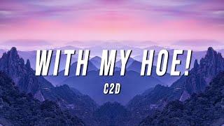 C2D - With My Hoe! (Lyrics)