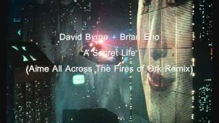 "David Byrne and Brian Eno ""A Secret Life"" (Aime All Across The Fires Of Ork Remix)"