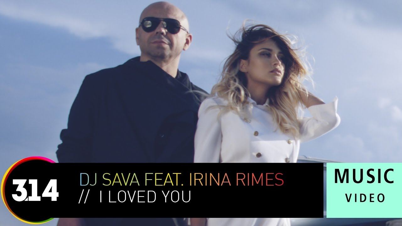DJ Sava Feat. Irina Rimes - I Loved You (Official Music Video HD)