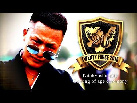 TWENTY FORCE 2015 [平成27年度北九州市成人式] - Kitakyushu-city coming of age ceremony -
