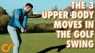 THE 3 UPPER BODY MOVES IN THE GOLF SWING