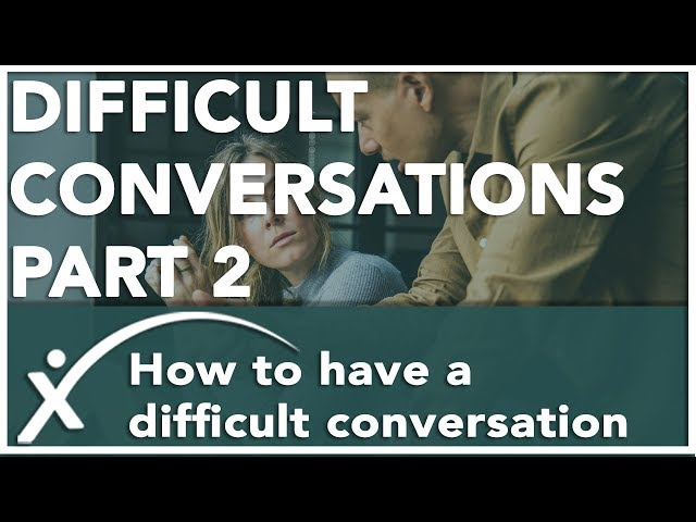 How To Have Difficult Conversations - Difficult Conversations Part 2