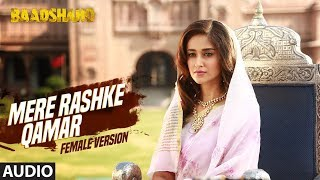 Mere Rashke Qamar (Female Version) | Baadshaho | Ajay Devgn & Ileana D&#821 …