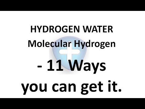 Hydrogen Water and Molecular hydrogen - 11 Ways you can get it.