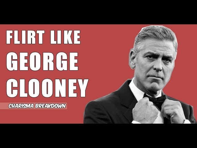 How To Flirt With Girls Like George Clooney The Art Of Seduction Alpha Male Breakdown Analysis