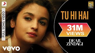 Tu Hi Hai - Dear Zindagi | Full Song Video | Alia | Shah Rukh | Arijit