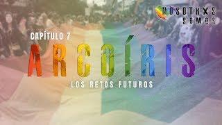 Nosotrxs somos #7 | ARCOÍRIS: Los retos futuros