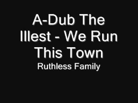 A-Dub The Illest - We Run This Town