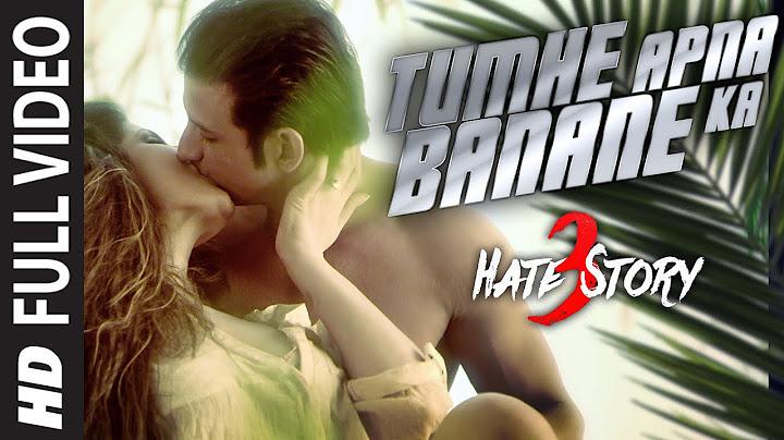 tumhe apna banane ka full video song  hate story 3 songs  zareen khan sharman joshi tseries
