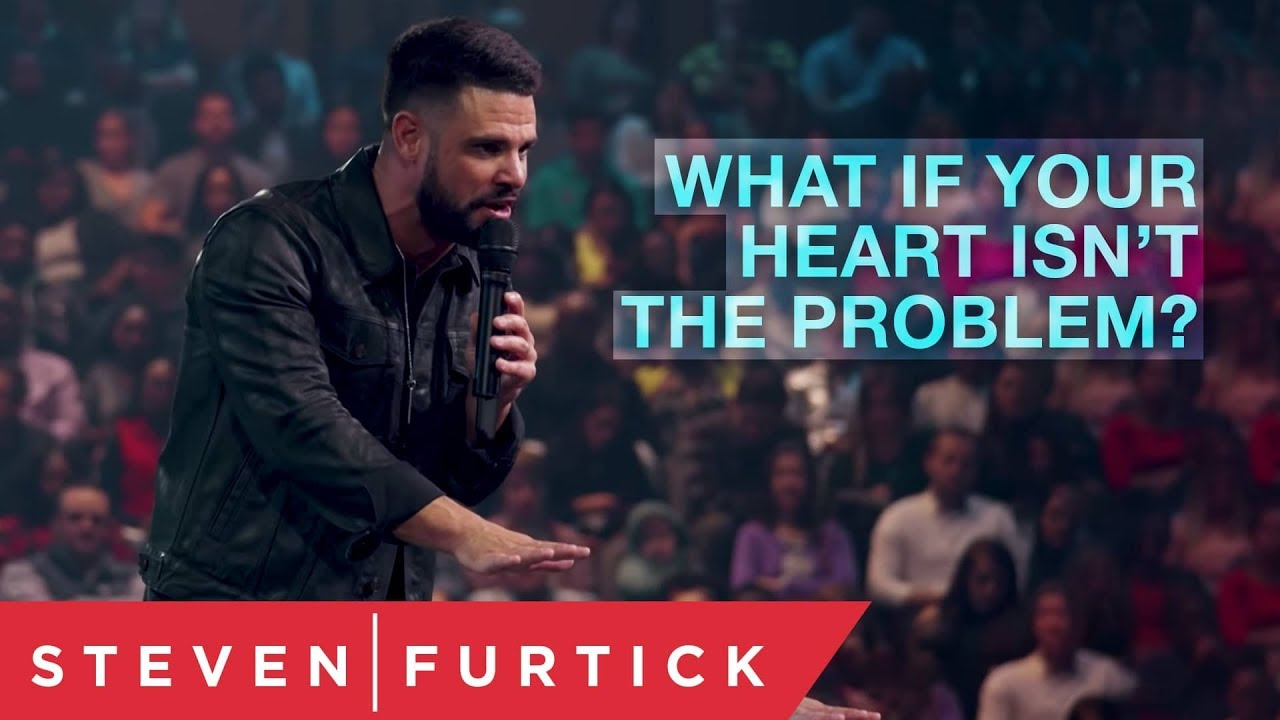 What if your heart isn't the problem?   Pastor Steven Furtick