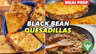 Meal Prep - Quick Refried Black Bean Quesadillas Recipe