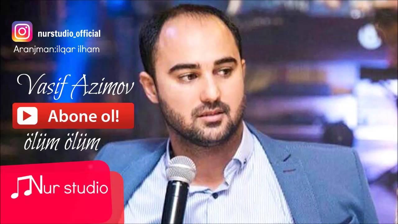 Vasif Azimov Olum Olum Youtube