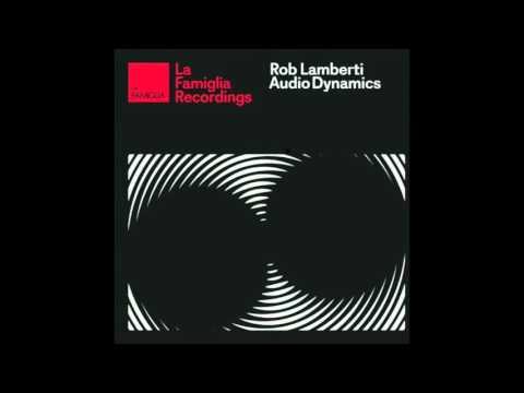 Audio Dynamics (Original Mix) - Rob Lamberti [La Famiglia Recordings]