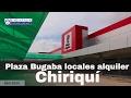 Locales comerciales en alquiler en Plaza Bugaba. Chiriquí Prestige Panama Realty. 6981.5000