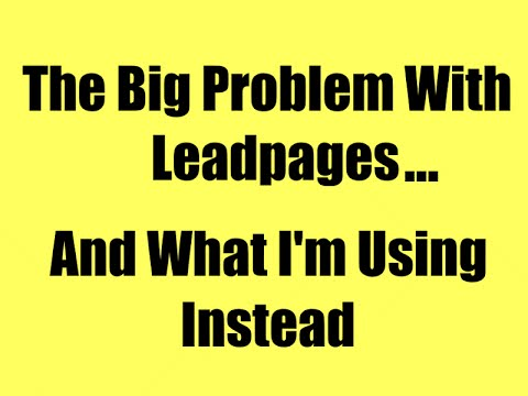 The Big Problem With Leadpages...And What I'm Using Instead
