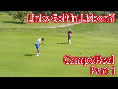 Links Conditions in Lisbon? Camporeal Golf Resort- Part 1