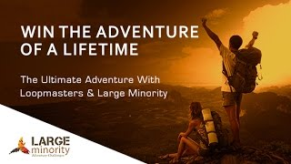 WIN the ADVENTURE of a lifetime from Large Minority & Loopmasters.