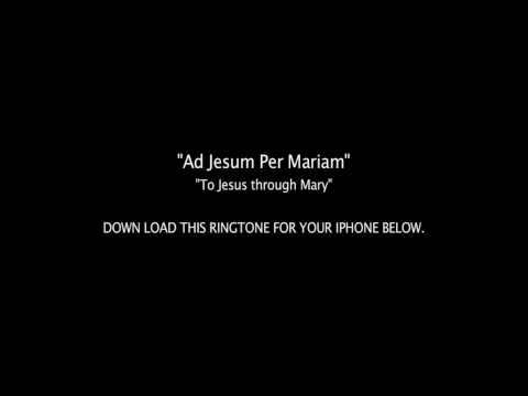 Ringtone For iPhone: To Jesus Through Mary in Latin