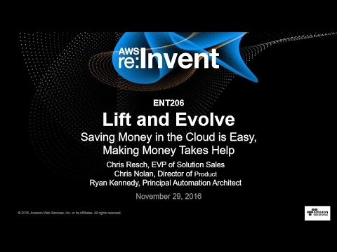 AWS re:Invent 2016: Lift and Evolve - Making Money with the Cloud Takes Help (ENT206)