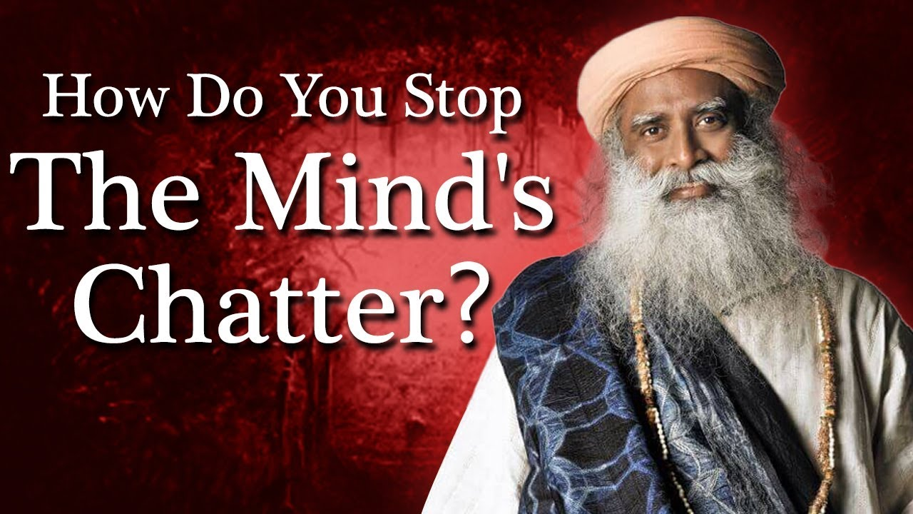How Do You Stop the Mind's Chatter? | Spiritual Talks by Sadhguru