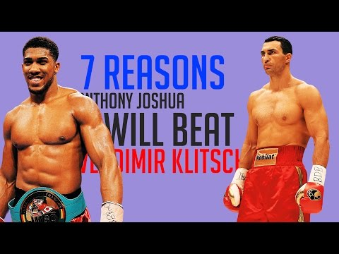 7 REASONS ANTHONY JOSHUA WILL BEAT WLADIMIR KLITSCHKO #7REASONS (BOXINGEGO)