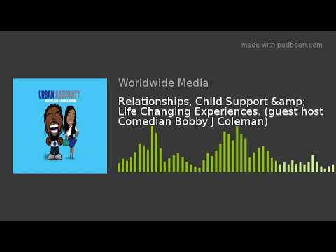 Relationships, Child Support & Life Changing Experiences. (guest host Comedian Bobby J Coleman)