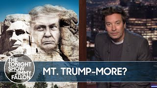 Trump Dreams Of Adding His Face To Mount Rushmore   The Tonight Show