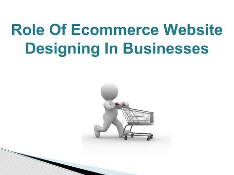 Role Of Ecommerce Website Designing In Businesses