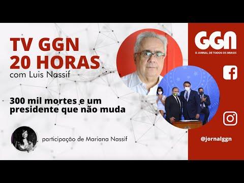 24.03 | GGN 20h: 300 mil mortes e um presidente que não muda