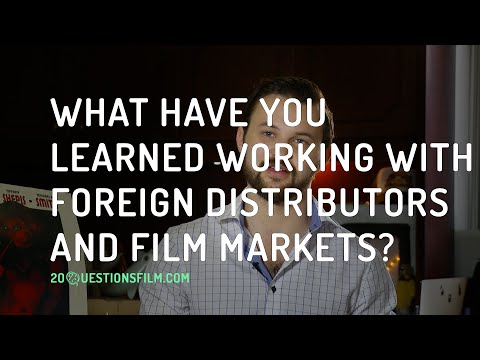 What Have You Learned Working With Foreign Distributors And Film Markets?
