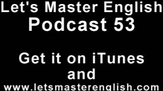 Let's Master English: Podcast 53 (an ESL podcast) (an English radio show!!)