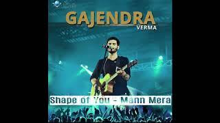 shape-of-you-mann-mera-gajendra-verma